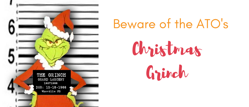 Christmas Cheer or Christmas Fear? Beware of the ATO's Christmas Grinch!
